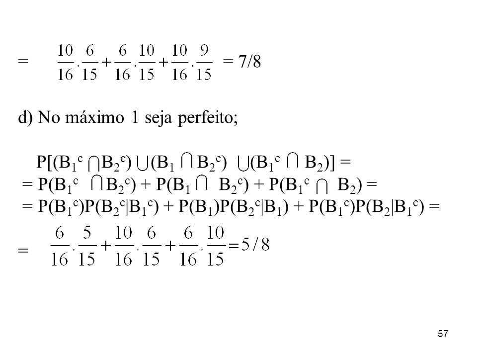 = = 7/8 d) No máximo 1 seja perfeito; P[(B1c B2c) (B1 B2c) (B1c B2)] =